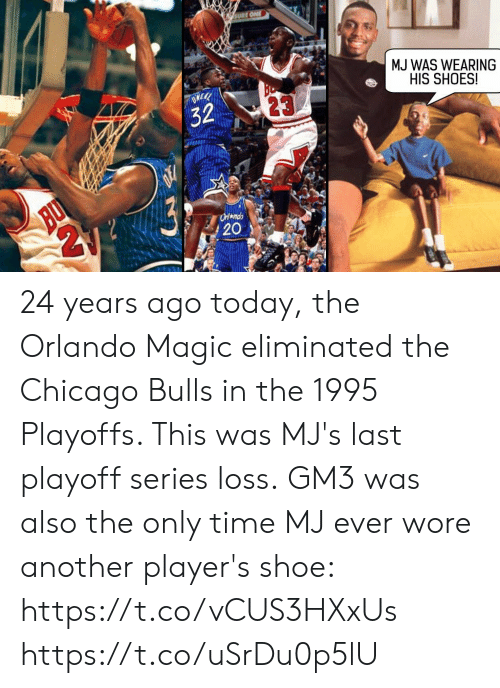 Chicago, Chicago Bulls, and Memes: MJ WAS WEARING  HIS SHOES!  23  32 24 years ago today, the Orlando Magic eliminated the Chicago Bulls in the 1995 Playoffs.   This was MJ's last playoff series loss. GM3 was also the only time MJ ever wore another player's shoe: https://t.co/vCUS3HXxUs https://t.co/uSrDu0p5lU