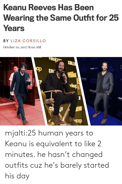 Tumblr, Blog, and Human: mjalti:25 human years to Keanu is equivalent to like 2 minutes. he hasn't changed outfits cuz he's barely started his day