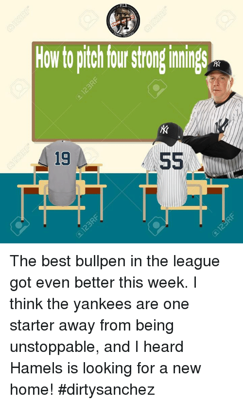 Memes, Mlb, and New York Yankees: MLB  How to pitch four strone innings  19 The best bullpen in the league got even better this week. I think the yankees are one starter away from being unstoppable, and I heard Hamels is looking for a new home! #dirtysanchez