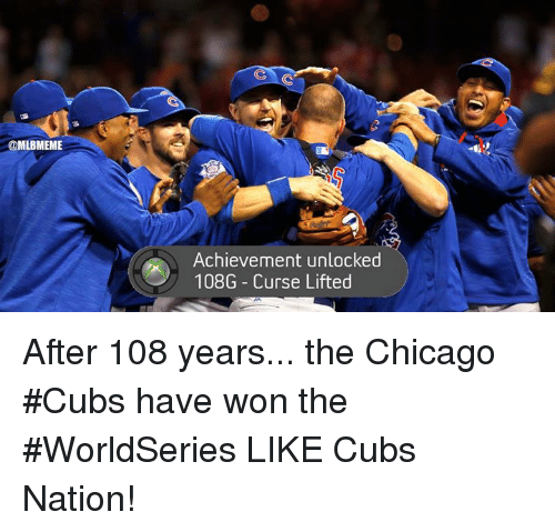 Chicago, Mlb, and Chicago Cubs: @MLBMEME  Achievement unlocked  108G Curse Lifted After 108 years... the Chicago #Cubs have won the #WorldSeries  LIKE Cubs Nation!