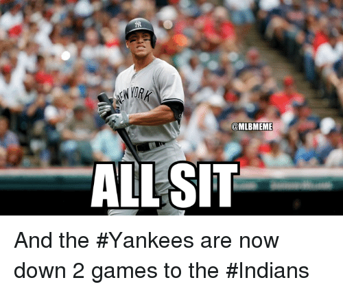 Mlb, New York Yankees, and Games: @MLBMEME  ALL SIT And the #Yankees are now down 2 games to the #Indians