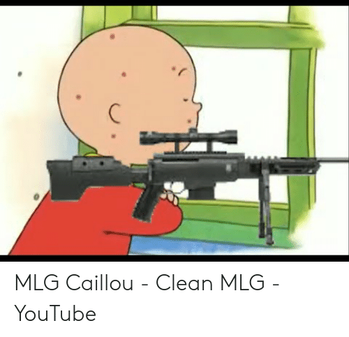 Mlg Caillou Clean Mlg Youtube Caillou Meme On Me Me