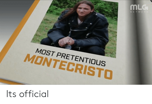 Mlg, Pretentious, and Official: MLG  MOST PRETENTIOUS  MONTECRISTO Its official