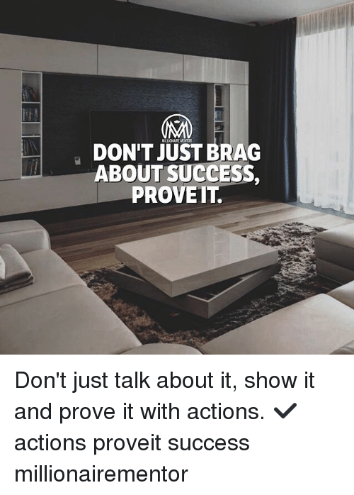 Memes, Success, and 🤖: MLLIONAIRE MENTOR  DON'T JUST BRAG  ABOUT SUCCESS,  PROVEIT. Don't just talk about it, show it and prove it with actions. ✔️ actions proveit success millionairementor