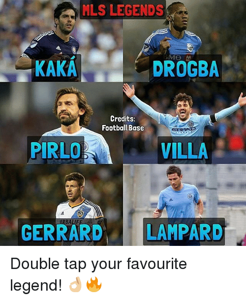 Memes, 🤖, and Mls: MLS LEGENDS  DROGBA  KAKA  Credits  Football Base  VILLA  PIRLO  ERBALIF  GERRARD  LAMPARD Double tap your favourite legend! 👌🏼🔥