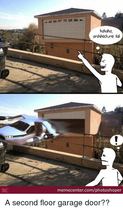mmc hahaha archlechure fail memecenter com photoshoper a second floor garage door 14522833 mmc hahaha archlechure fail memecentercomphotoshoper a second