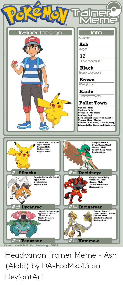 Mmenne Info Trainer Design Name Ash Age 17 Hair Colour Black Ele Colour Brown Region Kanto Hometown Pallet Town Gender Male Mother Delia Pokemon Mr Mime Brother Red Love Interest Mallow