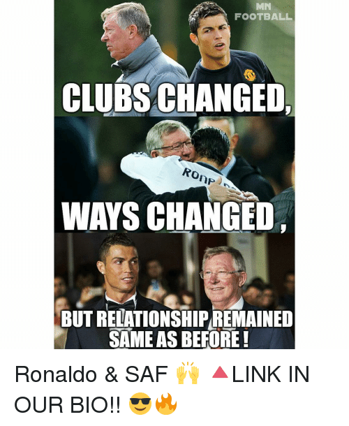 Memes, Ronaldo, and 🤖: MN  FOOTBALL  CLUBS CHANGED  Ro  WAYS CHANGED  BUT RELATIONSHIPREMAINED  SAME AS BEFORE! Ronaldo & SAF 🙌 🔺LINK IN OUR BIO!! 😎🔥