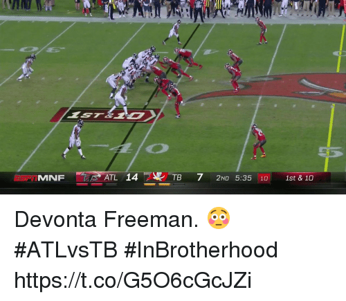 Memes, 🤖, and Atl: MNF  ATL 14  TB 72ND 5:35 10 1st & 10 Devonta Freeman. 😳   #ATLvsTB #InBrotherhood https://t.co/G5O6cGcJZi