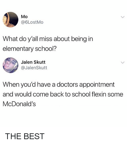 McDonalds, Memes, and School: Mo  @6LostMo  What do y'all miss about being in  elementary school?  Jalen Skutt  @JalenSkutt  When you'd have a doctors appointment  and would come back to school flexin some  McDonald's THE BEST