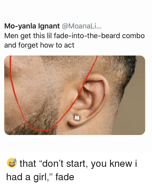 "Beard, Memes, and Girl: Mo-yanla lgnant @MoanaLi.  Men get this lil fade-into-the-beard combo  and forget how to act 😅 that ""don't start, you knew i had a girl,"" fade"