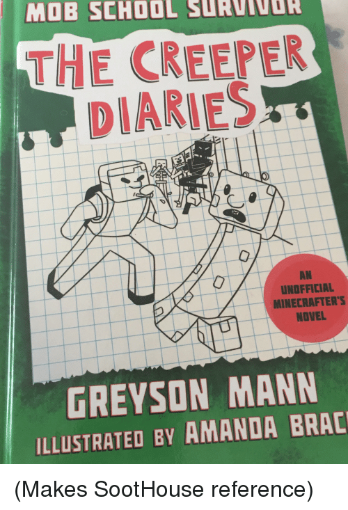School, Mob, and Creeper: MOB SCHOOL SURCIOG  THE CREEPER  DIARIES  AN  UNOFFICIAL  MINECRAFTER'S  NOVEL  GREYSON MANN  ILLUSTRATED BY AMANDA BRAC