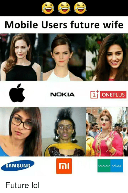 Mobile Users Future Wife NOKIA 1 1 ONEPLUS AMSUN | Funny