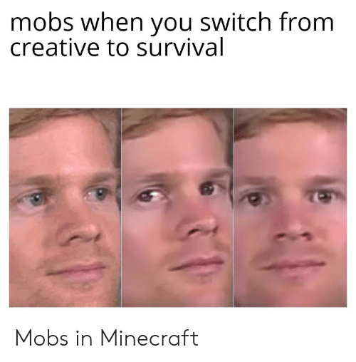 Minecraft, Switch, and Survival: mobs when you switch from  creative to survival Mobs in Minecraft