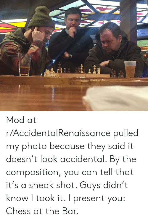 Chess, Can, and Mod: Mod at r/AccidentalRenaissance pulled my photo because they said it doesn't look accidental. By the composition, you can tell that it's a sneak shot. Guys didn't know I took it. I present you: Chess at the Bar.