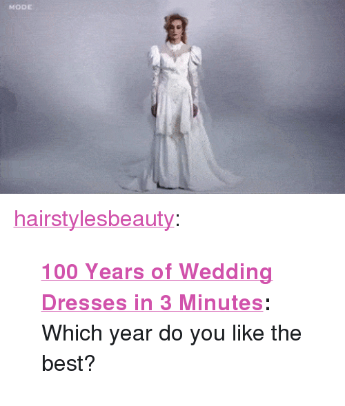 "Anaconda, Tumblr, and Best: MODE <p><a href=""http://hairstylesbeauty.com/post/130505090337/100-years-of-wedding-dresses-in-3-minutes-which"" class=""tumblr_blog"">hairstylesbeauty</a>:</p><blockquote><p> <b><a href=""http://goo.gl/bXG4an"">100 Years of Wedding Dresses in 3 Minutes</a>:</b> Which year do you like the best?  <br/></p></blockquote>"