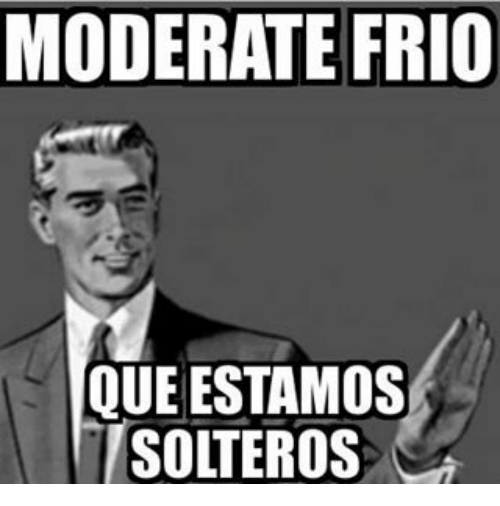 Memes, 🤖, and Que: MODERATE FRIO  QUE ESTAMOS  ISOLTEROS