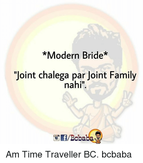 "Family, Memes, and Time: *Modern Bride*  ""Joint chalega par Joint Family  nahi"".  /Bababa Am Time Traveller BC. bcbaba"