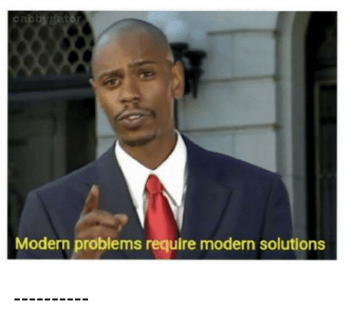 modern-problems-require-modern-solutions