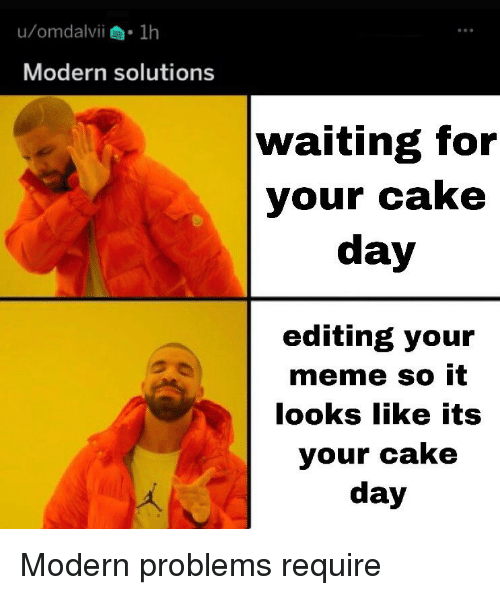Meme, Cake, and Dank Memes: Modern solutions  waiting for  your cake  day  editing your  meme so it  looks like its  your cake  day