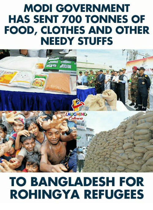 Clothes, Food, and Government: MODI GOVERNMENT  HAS SENT 700 TONNES OF  FOOD, CLOTHES AND OTHER  NEEDY STUFFS  LAUGHING  TO BANGLADESH FOR  ROHINGYA REFUGEES