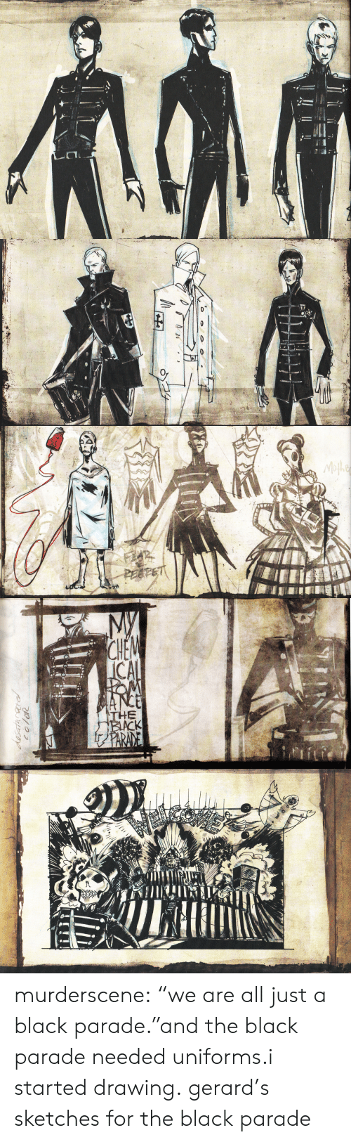 """Tumblr, Black, and Blog: Mofhe  PEEFET   My  CHEM  ICAL  OM  MANCE  THE  BIACK  fPARANE  desatarardl  coloR murderscene:  """"we are all just a black parade.""""and the black parade needed uniforms.i started drawing. gerard's sketches for the black parade"""