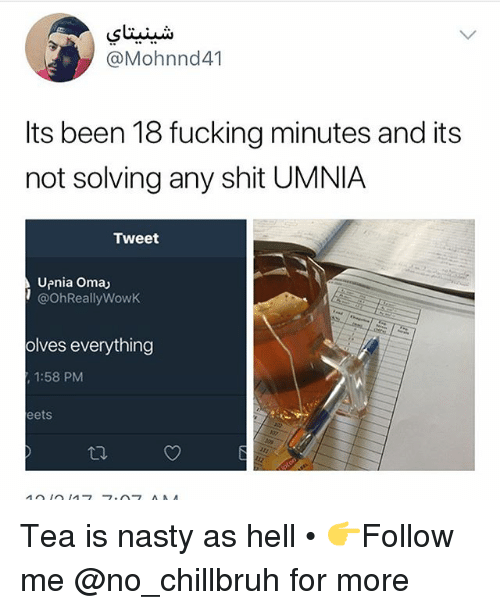 Fucking, Funny, and Nasty: @Mohnnd41  Its been 18 fucking minutes and its  not solving any shit UMNIA  Tweet  Upnia Omaj  @OhReallyWowk  olves everything  1:58 PM  eets Tea is nasty as hell • 👉Follow me @no_chillbruh for more