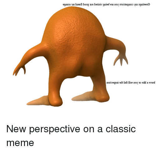 Meme, List, and Sls: moitosqgeni sdh list lIrw uoy o sls svssl <p>New perspective on a classic meme</p>