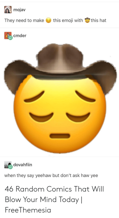 Emoji, Yee, and Today: mojav  this emoji with this hat  They need to make  cmder  dovahfiin  when they say yeehaw but don't ask haw yee 46 Random Comics That Will Blow Your Mind Today | FreeThemesia