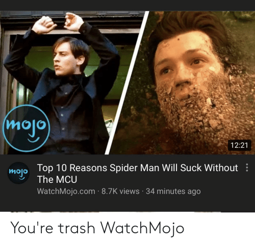 Spider, SpiderMan, and Trash: mojo  12:21  Top 10 Reasons Spider Man Will Suck Without  The MCU  mojo  WatchMojo.com 8.7K views 34 minutes ago You're trash WatchMojo