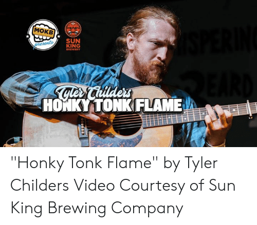 "Memes, Video, and 🤖: MOKB  SUN  KING  HONKYITONKFLAME ""Honky Tonk Flame"" by Tyler Childers  Video Courtesy of Sun King Brewing Company"