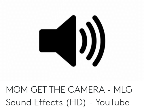 MOM GET THE CAMERA - MLG Sound Effects HD - YouTube | Mlg