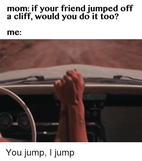 I Would Do Anything For You Cliff Meme |Cliff Jump Meme