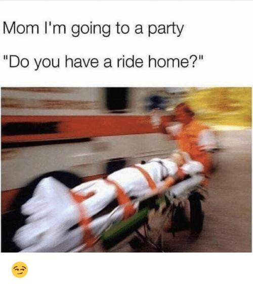 "Funny, Party, and Home: Mom I'm going to a party  ""Do you have a ride home?"" 😏"