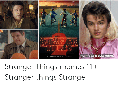 Memes, Netflix, and Cool: mom.Ima cool mom  A NETFLIX ORIGINAL SERIES Stranger Things memes 11 t Stranger things Strange