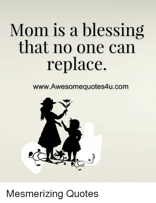mom is a blessing that no one can replace wwwawesomequotes4ucom