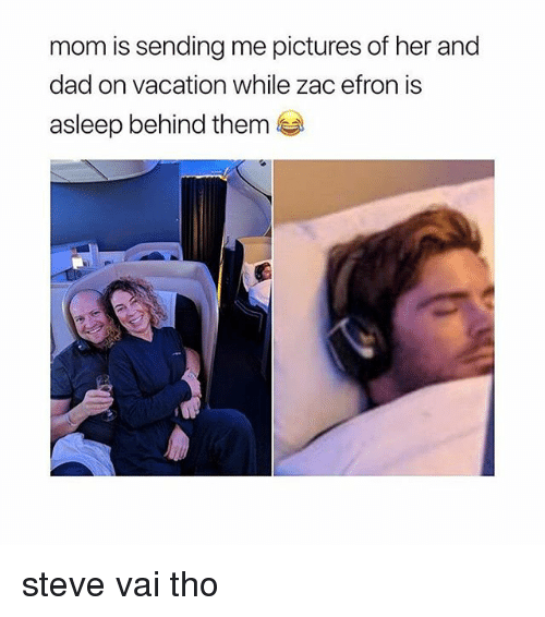 Dad, Memes, and Zac Efron: mom is sending me pictures of her and  dad on vacation while zac efron is  asleep behind them steve vai tho