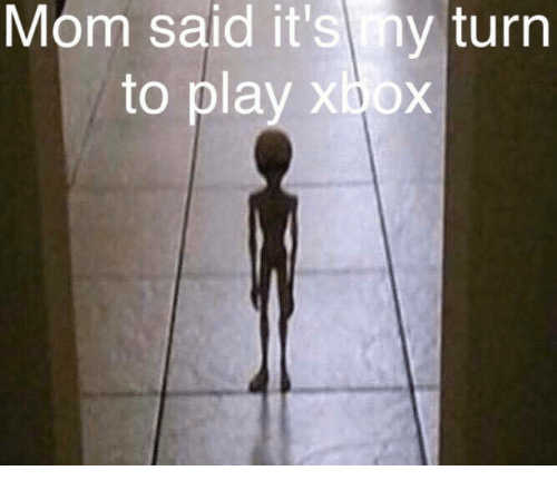 Mom Said It's My Turn On the Xbox | Know Your Meme
