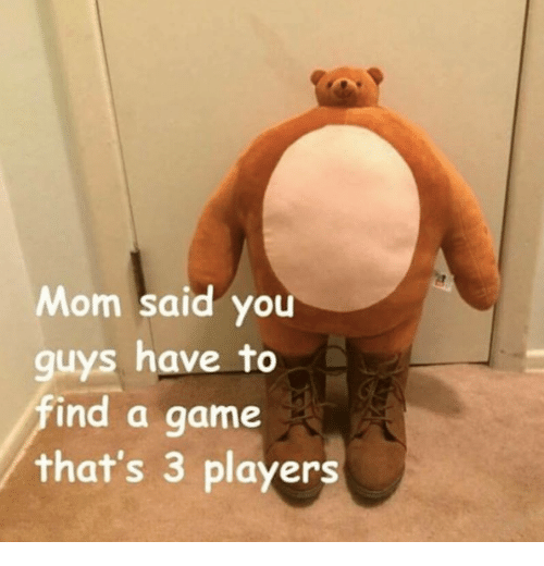 Game, Mom, and A Game: Mom said you  guys have to  find a game  that's 3 players