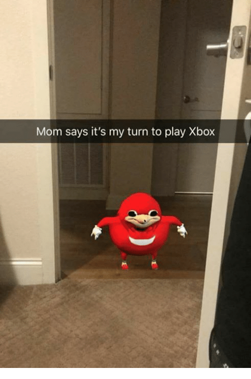 Mom Said Its My Turn to Play Xbox Mom's Lying - me.me