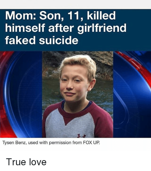 Love, True, and Suicide: Mom: Son, 11, killed  himself after girlfriend  faked suicide  Tysen Benz, used with permission from Fox UP True love