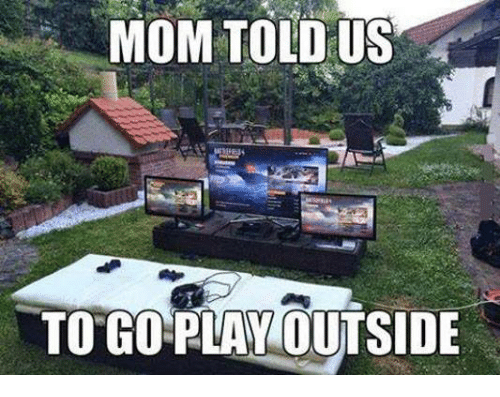 Dank, Moms, and Mom: MOM TOLD US  TO GO PLAY OUTSIDE