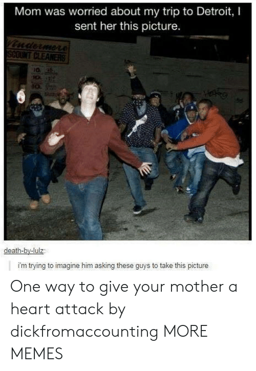 Dank, Detroit, and Memes: Mom was worried about my trip to Detroit, I  sent her this picture  death-by-lulz  i'm trying to imagine him asking these guys to take this picture One way to give your mother a heart attack by dickfromaccounting MORE MEMES