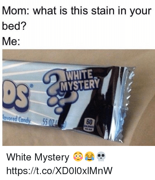 Candy, Memes, and What Is: Mom: what is this stain in your  bed?  Me:  WHITE  avored Candy 5  0  60 White Mystery 😳😂💀 https://t.co/XD0l0xlMnW