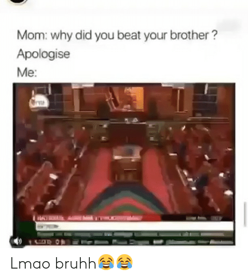 Funny, Lmao, and Mom: Mom: why did you beat your brother?  Apologise  Me: Lmao bruhh😂😂