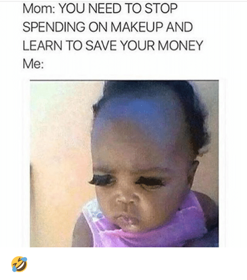 Makeup, Money, and Mom: Mom: YOU NEED TO STOP SPENDING ON MAKEUP