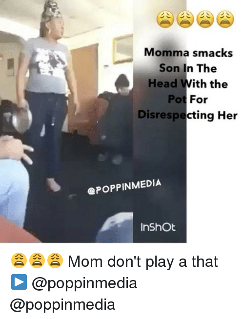 Memes Mom And  F0 9f A4 96 Momma Smacks Son In The Head With The Pot