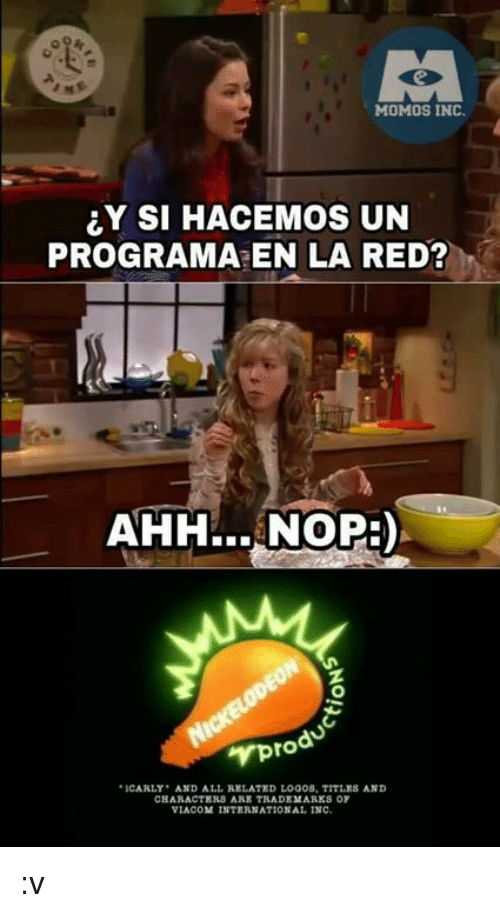iCarly, Logos, and Nope: MOMOS INC.  Y SI HACEMOS UN  PROGRAMA EN LA RED?  AHH... NOPE)  pro  ICARLY  AND ALL RELATED LOGOS, TITLES AND  CHARACTERS ARE TRADEMARKS OY  VIACOM INTERNATIONAL INC. :v