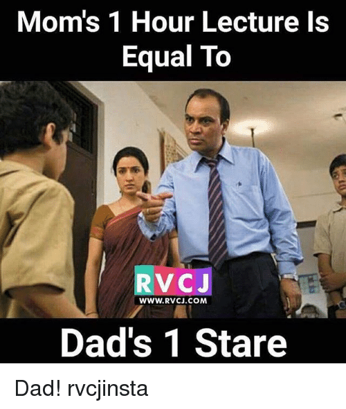 Dad, Memes, and Moms: Moms 1 Hour Lecture Is  Equal To  RVC J  WWw. RVCJ.COM  Dad's 1 Stare Dad! rvcjinsta
