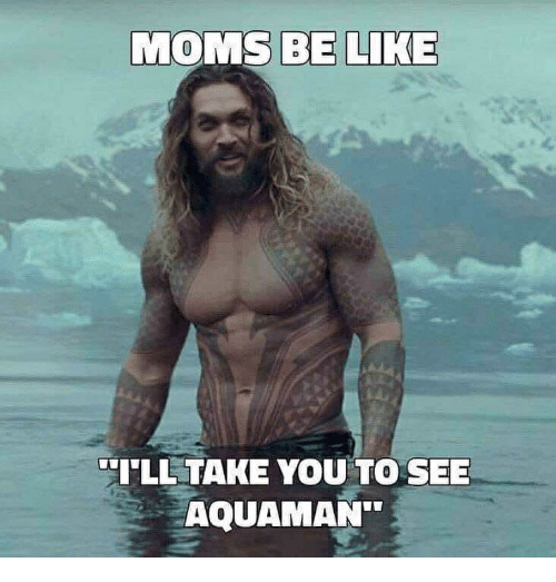 moms-be-like-ll-take-you-to-see-aquaman-